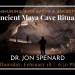 Living Room Lecture - Communing with Earth and Ancestors: Ancient Maya Cave Rituals